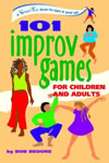 101 Improv Games for Children and Adults by Bob Bedore